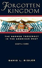 Forgotten kingdom : the Mormon theocracy in the American West, 1847-1896