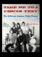 Take me to a circus tent : the Jefferson Airplane flight manual
