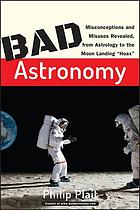 "Bad astronomy : misconceptions and misuses revealed, from astrology to the moon landing 'hoax'Bad astronomy: ""Hoax."""