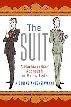 The suit : a Machiavellian approach to men's style
