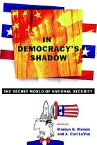 In democracy's shadow : the secret world of national security
