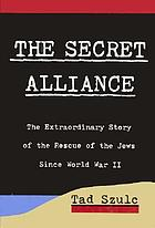 The secret alliance : the extraordinary story of the rescue of the Jews since World War II