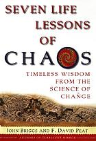 Seven life lessons of chaos : timeless wisdom from the science of change