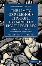 The limits of religious thought : examined in eight lectures delivered before the University of Oxford, in the year MDCCCLVIII, on the Bampton Foundation