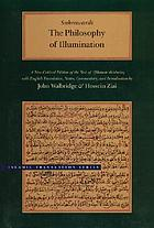 The philosophy of illumination = Ḥikmat al-ishrāq : a new critical edition of the text of Ḥikmat al-ishrāq The philosophy of illumination : a new critical edition of the text of Hikmat al-Ishraq