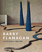Barry Flanagan : early works 1965-1982