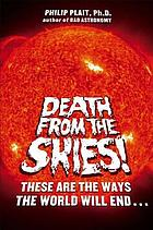 Death from the skies! : these are the ways the world will end--