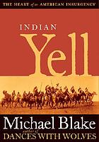 Indian yell : the heart of an American insurgency