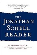 The Jonathan Schell reader : on the United States at war, the long crisis of the American republic, and the fate of the earth