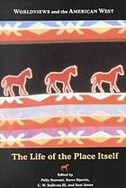 Worldviews and the American West : the life of the place itself