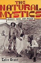 The natural mystics : Marley, Tosh, and Wailer