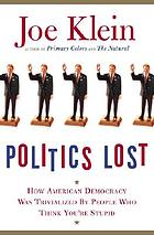 Politics lost : how American democracy was trivialized by people who think you're stupid