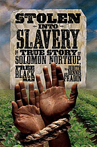 Stolen into slavery : the true story of Solomon Northup, free black man