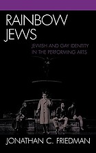 Rainbow Jews : Jewish and gay identity in the performing arts