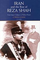 Iran and the rise of Reza Shah : from Qajar collapse to Pahlavi rule
