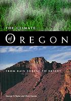 The climate of Oregon : from rain forest to desert