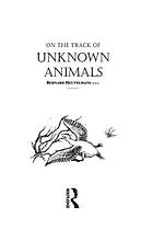 On the track of unknown animalsOn the track of unknown animals : y Bernard Heuvelmans