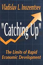 """Catching up"" : the limits of rapid economic development"