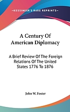A century of American diplomacy; being a brief review of the foreign relations of the United States, 1776-1876