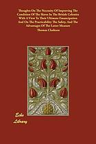 Thoughts on the necessity of improving the condition of the slaves in the British colonies : with a view to their ultimate emancipation; and on the practicability, the safety, and the advantages of the latter measure