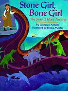 Stone girl, bone girl : the story of Mary Anning
