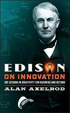 Edison on innovation : 102 lessons in creativity for business and beyond