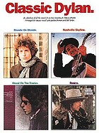 Classic Dylan : a collection of all the music from four landmark Dylan albums : arranged for piano/vocal with guitar frames and full lyrics