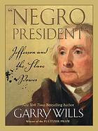Negro president : Jefferson and the slave power
