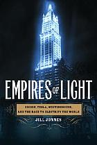 Empires of light : Edison, Tesla, Westinghouse, and the race to electrify the world