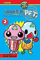 Leave it to PET! : the misadventures of a recycled super robot