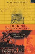 The King incorporated : Leopold the Second and the Congo