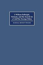 J. William Fulbright, Vietnam, and the search for a cold war foreign policy