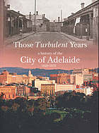 Those turbulent years : a history of the city of Adelaide : 1929-1979