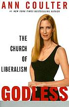 Godless : the church of liberalism