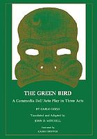 The green bird : a commedia dell'arte play in three acts