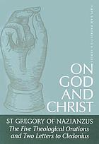 On God and Christ : the five Theological orations and two Letters to Cledonius