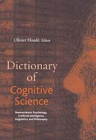 Dictionary of cognitive science : neuroscience, psychology, artificial intelligence, linguistics, and philosophy