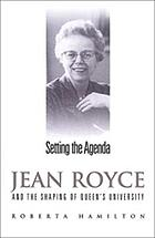 Setting the agenda : Jean Royce and the shaping of Queen's University