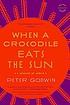 When a crocodile eats the sun : a memoir of Africa