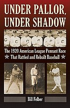Under pallor, under shadow : the 1920 American league pennant race that rattled and rebuilt baseball