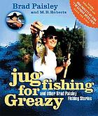 Jug fishing for Greazy : and other Brad Paisley fishing stories