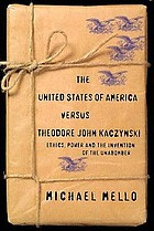 The United States of America versus Theodore John Kaczynski : ethics, power and the invention of the Unabomber