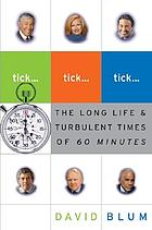 Tick-- tick-- tick-- : the long life and turbulent times of 60 minutes