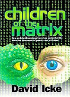 Children of the matrix : how an interdimensional race has controlled the world for thousands of years-- and still does