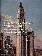 The skyscraper and the city : the Woolworth Building and the making of modern New York