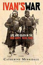 Ivan's war : life and death in the Red Army, 1939-1945