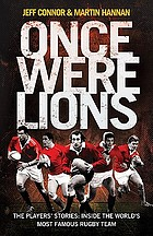 Once were lions : the real stories behind the British and Irish Lions
