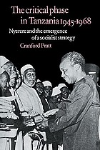 The critical phase in Tanzania, 1945-1968 : Nyerere and the emergence of a socialist strategy