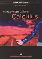 The hitchhiker's guide to calculus : a calculus course companion