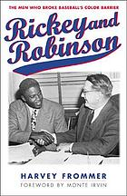 Rickey and Robinson : the men who broke baseball's color barrier